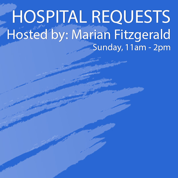 Hospital Requests, hosted by Marian Fitzgerald, Sunday 11am to 2pm