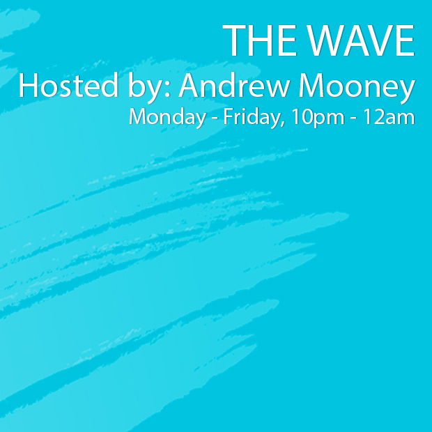 The Wave, hosted by Andrew Mooney, Monday to Friday, 10pm to 12am